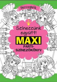 Maxi parti színezőkönyv - Hercegnők - Színezzünk együtt! -  (Könyv)