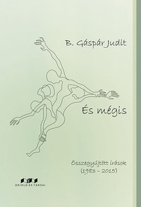 B.gáspár Judit: És mégis - Összegyűjtött írások (1983-2015) -  (Könyv)