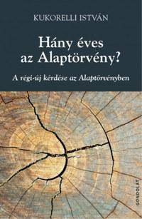 Kukorelli István: Hány éves az Alaptörvény? - A régi-új kérdése az Alaptörvényben -  (Könyv)