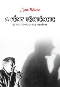 Jan Nemec: A fény története - Egy fotográfus életregénye -  (Könyv)