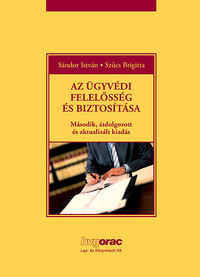 Sándor István, Dr. Szűcs Brigitta: Az ügyvédi felelősség és biztosítása - Második, átdolgozott és aktualizált kiadás -  (Könyv)