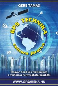 Gere Tamás: GPS technika csúcsra járatva - Hogyan hozd ki a műholdas helymeghatározásból a maximumot? -  (Könyv)