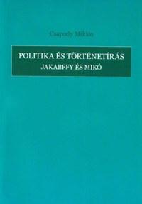 Csapody Miklós: Politika és történetírás - Jakabffy és Mikó -  (Könyv)