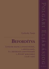 Gyekiczky Tamás: Befordítva - Levéltári iratok a jogpolitikáról, a bíróságokról, és a bíráskodás lehetőségeiről a Kádár korszakban (1958-1990) -  (Könyv)