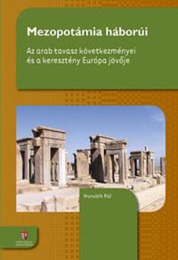Horváth Pál: Mezopotámia háborúi - Az arab tavasz következményei és a keresztény Európa jövője -  (Könyv)