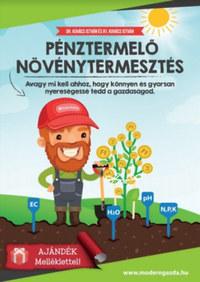 Dr. Kovács István, Ifj. Kovács István: Pénztermelő Növénytermesztés (melléklettel) - avagy mi kell ahhoz, hogy könnyen és gyorsan nyereségessé tedd a gazdaságodat -  (Könyv)