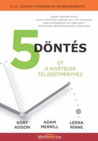 Kory Kogon, Adam Merrill, Leena Rinne: 5 döntés - Út a kivételes teljesítményhez -  (Könyv)