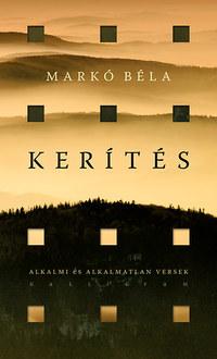 Markó Béla: Kerítés - Alkalmi és Alkalmatlan Versek 2008-2015 -  (Könyv)
