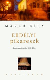 Markó Béla: Erdélyi pikareszk -  (Könyv)
