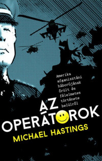 Michael Hastings: Az operátorok - Amerika afganisztáni háborújának őrült és félelmetes története belülről -  (Könyv)