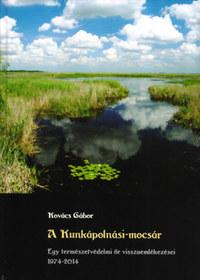 Kovács Gábor: A Kunkápolnási-mocsár - Egy természetvédelmi őr visszaemlékezései 1974-2014 -  (Könyv)