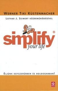 Werner Tiki Küstenmacher: Simplify Your Life - Éljünk egyszerűbben és boldogabban! -  (Könyv)