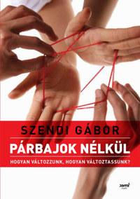 Szendi Gábor: Párbajok nélkül - Hogyan változzunk, hogyan változtassunk? -  (Könyv)
