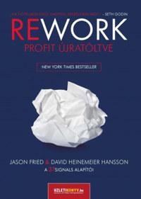 Jason Fried, David Heinemeier Hansson: Rework - Profit újratöltve -  (Könyv)