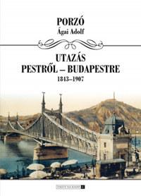 Porzó (Ágai Adolf): Utazás Budapestről Budapestre 1843-1907 -  (Könyv)