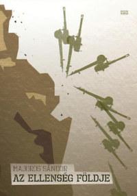 Majoros Sándor: Az ellenség földje -  (Könyv)