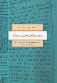 Lőkös István: Litteratura kajkaviana - A kaj horvát irodalomtörténet magyar szemmel -  (Könyv)