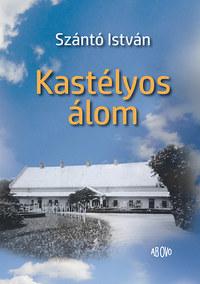Szántó István: Kastélyos álom -  (Könyv)