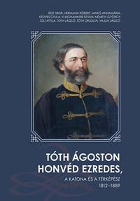 Tóth Ágoston honvéd ezredes - A katona és a térképész 1812 - 1889 -  (Könyv)