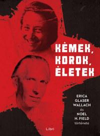 Kémek, korok, életek - Erica Glaser Wallach és Noel H. Field története -  (Könyv)