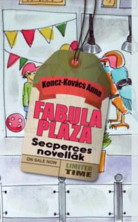 Koncz-Kovács Anna: Fabula Pláza - Secperces novellák -  (Könyv)