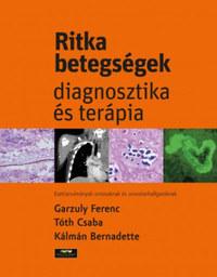 Garzuly Ferenc, Tóth Csaba, Kálmán Bernadette: Ritka betegségek - Diagnosztika és terápia -  (Könyv)
