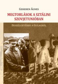Gereben Ágnes: Megtorlások a sztálini Szovjetunióban - Beszélgetések a Gulágról -  (Könyv)
