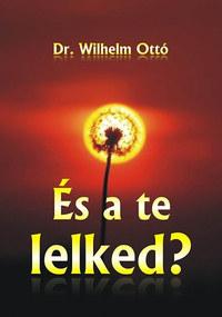 Dr. Wilhelm Ottó: És a te lelked? -  (Könyv)