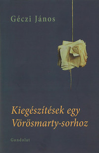 Géczi János: Kiegészítések egy Vörösmarty-sorhoz -  (Könyv)