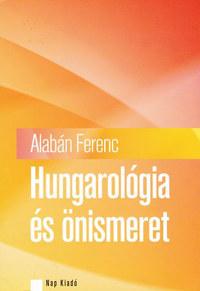Alabán Ferenc: Hungarológa és önismeret -  (Könyv)