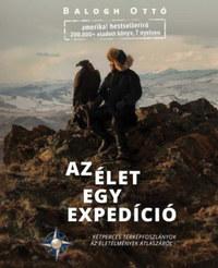 Balogh Ottó: Az Élet egy expedíció - Kétperces térképfoszlányok az életélmények atlaszából -  (Könyv)