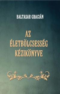 Baltasar Gracián: Az életbölcsesség kézikönyve -  (Könyv)