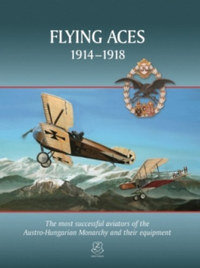 Flying aces 1914-1918 - The most successful aviators of the Austro-Hungarian Monarchy and their equipment -  (Könyv)