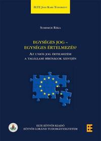 Somssich Réka: Egységes jog - egységes értelmezés? - Az Uniós jog értelmezése a tagállami bíróságok szintjén -  (Könyv)