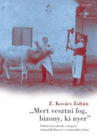 Z. Kovács Zoltán: Mert vesztni fog, bizony, ki nyer - Etikai narratívák a magyar romantikában (és a romantika után) -  (Könyv)