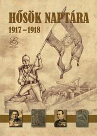 Illésfalvi Péter (Szerk.), Maruzs Roland (Szerk.), Dr. Szentváry-Lukács János (Szerk.): Hősök naptára 1917 - 1918 -  (Könyv)