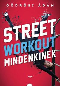 Gödrösi Ádám: Street workout mindenkinek -  (Könyv)
