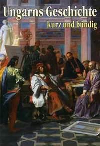 Buzinkay Géza: Ungarns Geschichte kurz und bündig - Magyar történelem dióhéjban -  (Könyv)
