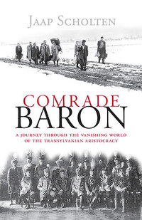 Jaap Scholten: Comrade Baron - A Journey through the Vanishing World of the Transylvanian Aristocracy -  (Könyv)