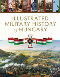 Illustrated Military History of Hungary -  (Könyv)