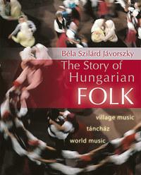 Jávorszky Béla Szilárd: The Story of Hungarian Folk -  (Könyv)