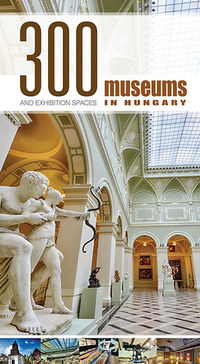 300 Museums and Exhibition Spaces in Hungary -  (Könyv)