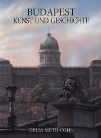 Delia Meth-Cohn: Budapest Kunst und Geschichte -  (Könyv)