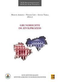 Martin Ahrens, Volker Lipp, Varga István (szerk.): Grundrechte im Zivilprozess -  (Könyv)