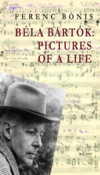 Bónis Ferenc: Béla Bartók: Pictures of a life -  (Könyv)
