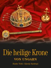 Tóth Endre, Szelényi Károly: Die Heilige Krone von Ungarn - Magyar Szent Korona - német nyelven -  (Könyv)