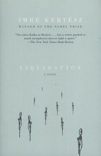 Kertész Imre: Liquidation -  (Könyv)