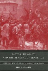David E. Schneider: Bartók, Hungary, and the Renewal of Tradition -  (Könyv)