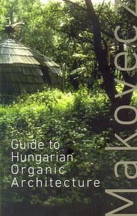 Makovecz Imre, Dénes Eszter, Dr. Dénes György: Guide to Hungarian Organic Architecture -  (Könyv)