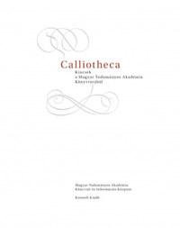 CALLIOTHECA - Kincsek a Magyar Tudományos Akadémia Könyvtárából -  (Könyv)